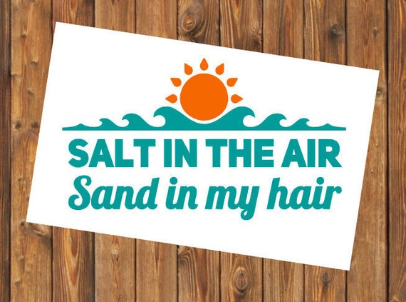 Free Shipping-Salt in the air,sand in my hair,Summer Vacay Vacation Swim Surf Float Sand Decal Yeti Decal, Laptop Sticker, She Believed