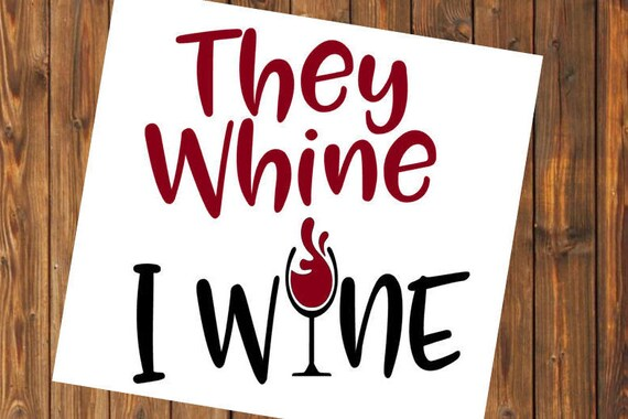 Free Shipping-They Whine I Wine, Wine Glass Corkscrew Bottle Opener, Red White Blush Wine, Yeti RTIC SIC Tumbler Cup Decal Sticker