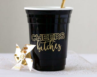 Black Cheers Bitches Cup | Bachelorette Cup | Birthday Party Cup | Cheers to 50 Years | New Years Eve Cup | NYE Party Cup | Cheers Cup