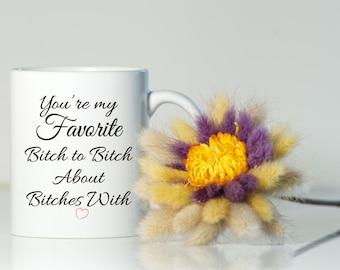 Best friend mug, Friend gift, Friend mug, Gift for friend, Best friend gift, You're my favorite bitch to bitch about bitches with, Bitch mug