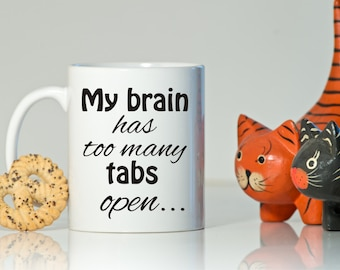 My brain has too many tabs open, Funny mug, Quote mug, Men's gift, Women's gift, Gift for her, Gift for him ,colleague gift, Coworker gift