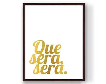 Que Sera, Sera. - Digital Typography Print, Gold, Wall Art, Poster