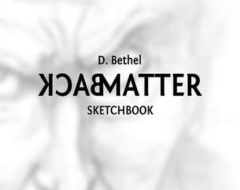 BackMatter - A D. Bethel Sketch Collection