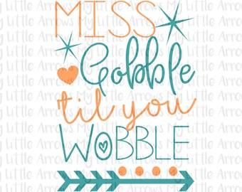 Miss gobble til you wobble SVG, DXF, EPS, png Files for Cutting Machines Cameo or Cricut - thanksgiving svg - baby girl  - cute thanksgiving