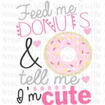 Feed me donuts and tell me im cute svg - Funny donut quotes - vinyl designs cut files for girls -cricut cameo files - SVG DXF EPS Png Files