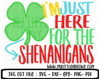 Im just here for the shenanigans - st patricks svg - Four leaf clover svg - SVG, DXF, EPS, png Files for Cutting Machines Cameo or Cricut