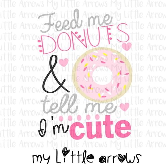 Feed Me Donuts And Tell Me Im Cute Svg Funny Donut Quotes Vinyl Designs Cut Files For Girls Cricut Cameo Files Svg Dxf Eps Png Files