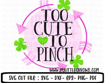 Too cute to pinch - st patricks svg - Four leaf clover svg - lucky svg - SVG, DXF, EPS, png Files for Cutting Machines Cameo or Cricut