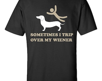 Sometimes I Trip Over My Wiener- Dog Breed Tee Gift Idea