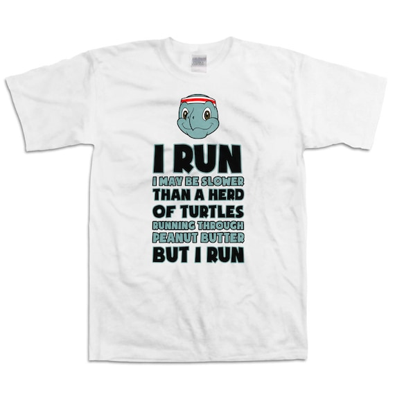 Funny Running Shirt I Run I May Be Slower Than A Heard Of Turtles Running Tops Marathon T Shirt Running Gifts Exercise Gifts Mens Tee WT 22
