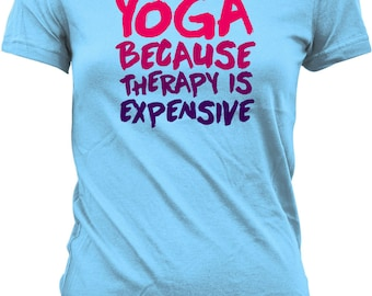 Funny Yoga Shirt Yoga Because Therapy Is Expensive Yoga Clothing Meditation T Shirt Gift For Yoga Lover Meditation Tops Ladies Tee WT-123