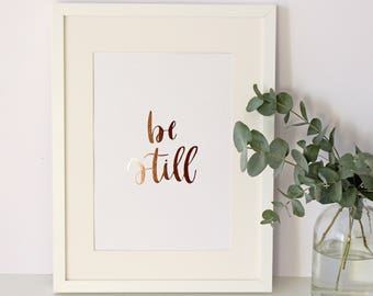 Be Still - Inspirational Print - Mindfulness Quote - Rose Gold Foil Lettering - Real Foil Print - Inspirational Wall Art - Copper Decor