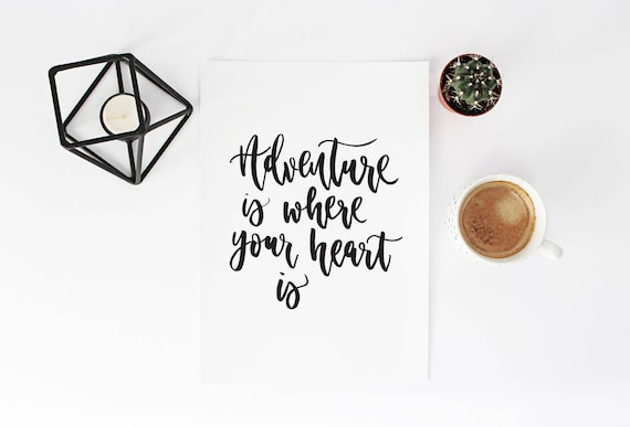 Adventure Is Where Your Heart Is Print Inspirational Quotes Etsy