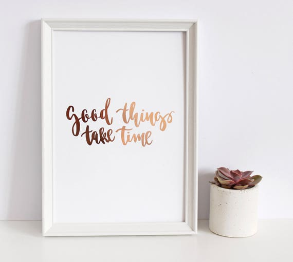 Good Things Take Time Quote Rose Gold Foil Print Hand Etsy
