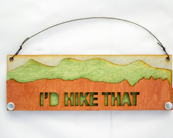 I'd Hike That - Rustic Text Sign - Hiking Gift