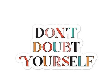 Don't Doubt Yourself sticker -  Positive stickers gift ideas for her trending stickers aesthetic sticker hydro flask