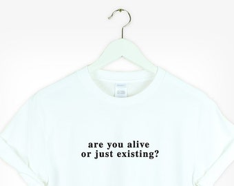 5c069f4de38 Are you alive or just existing shirt Aesthetic Shirt Tumblr Pinterest gift