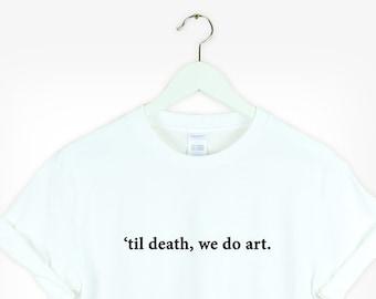 07fb5ae46a Til death, we do art shirt white Aesthetic Shirt Tumblr Pinterest gift