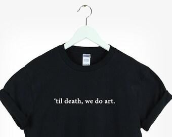 78b822ae0a Til death, we do art shirt Aesthetic Shirt Tumblr Pinterest gift