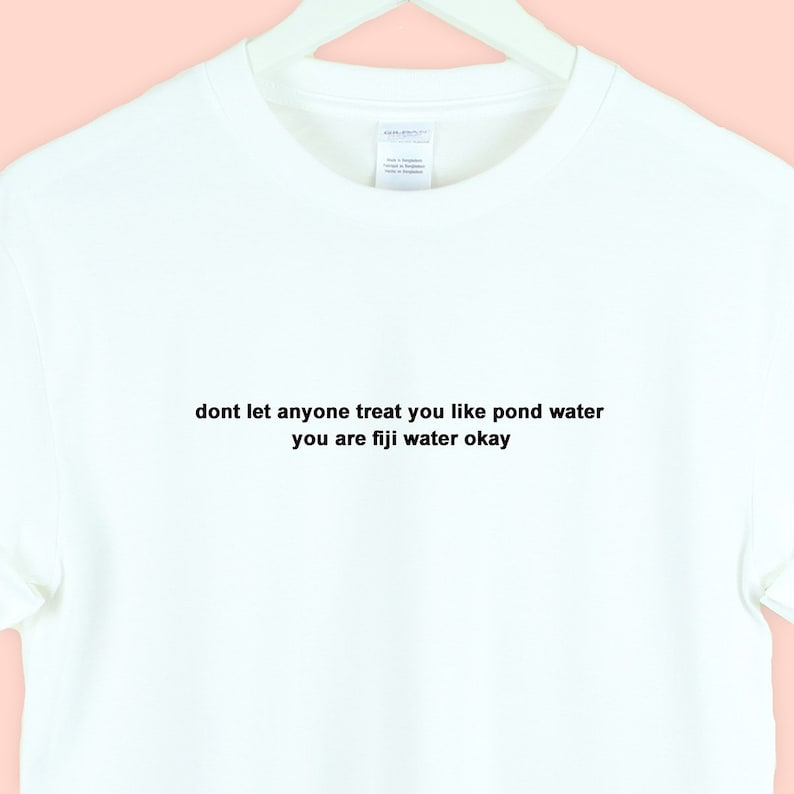 Fiji Water T Shirt Unisex Men Women Aesthetic Shirt Tumblr Pinterest Instagram Treat People With Kindness