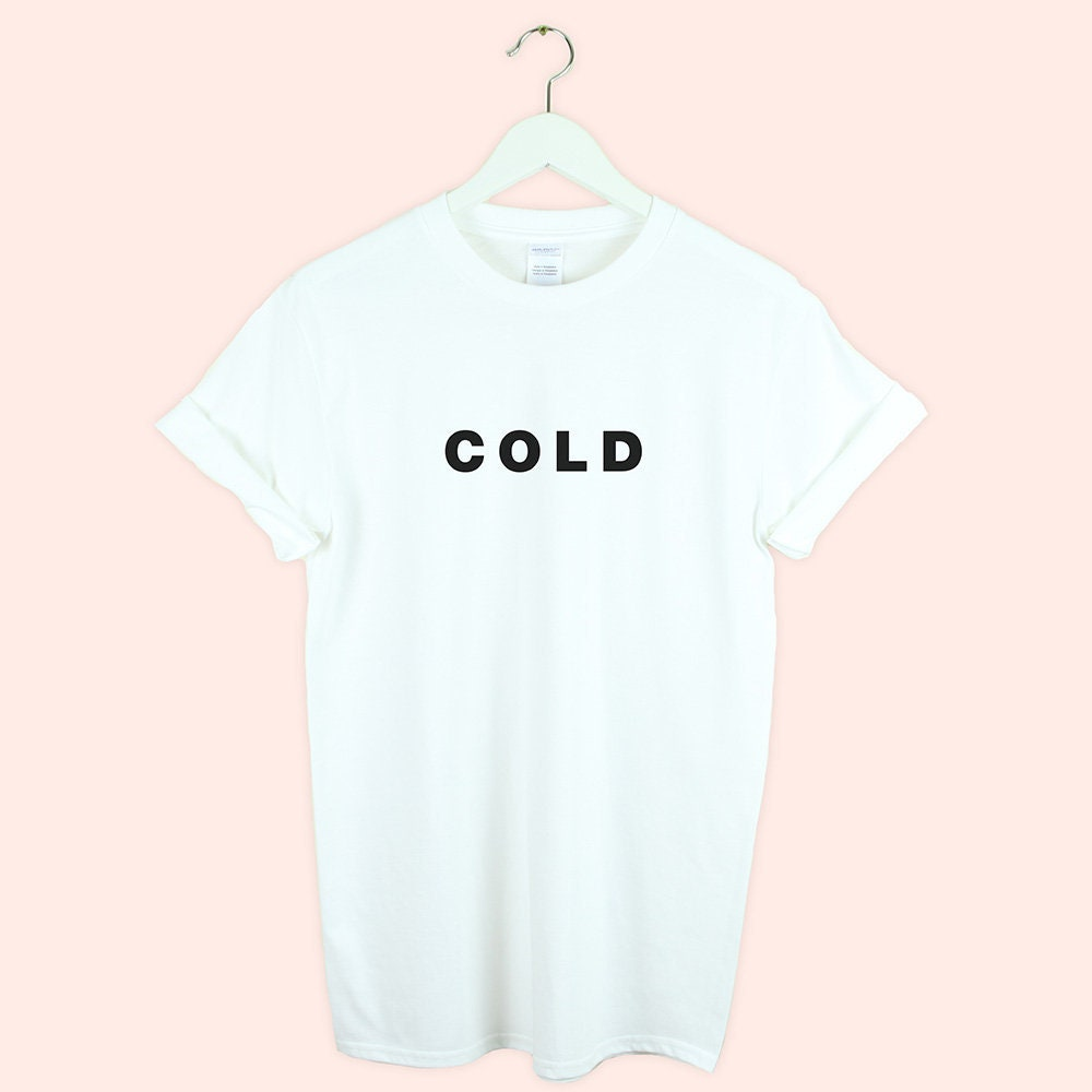 Cold Tshirt Shirt Tee Top Women Men Unisex Tumblr Cute Graphic Etsy