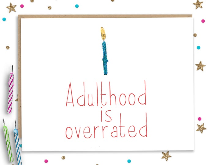 Adulthood is Overrated, Funny Birthday Card, Happy Birthday, Greeting Card, Funny Greeting, Funny Birthday Gift, 18th Birthday, 21st