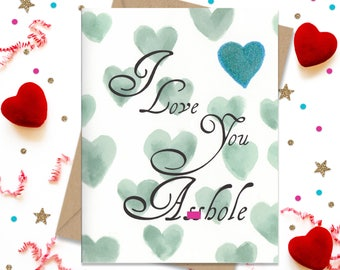 Mature 5 x 7 I Love you A-hole - Valentine's Day Card - Funny Greeting - Husband Boyfriend - Wife Girlfriend - Partner - FourLetterWordCards