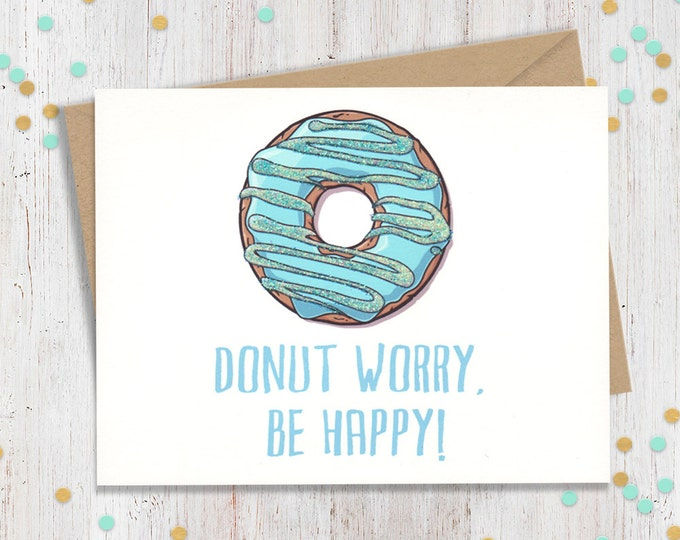 Donut Worry Be Happy, Funny Greeting Card, Thinking of You, Handmade Card, Encouragement Card, Sympathy Greeting, Card for Friend