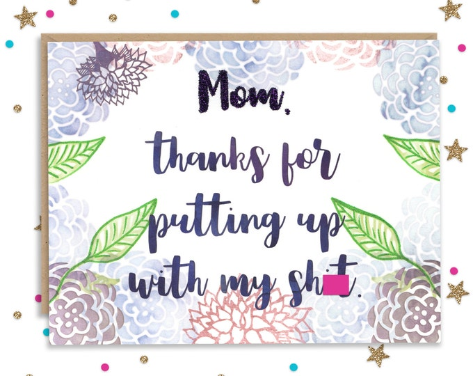 Thanks for putting up with my sh*t,Mothers Day Card, Funny Card for Mom, Mothers Day Greeting, Handmade Greeting, Funny Gift for Mom