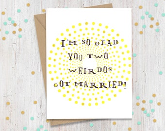 Funny Wedding Congratulations for two Weirdos // Silly Wedding Card for a fun, quirky and funny couple // Awesome Card for Awesome Newlyweds