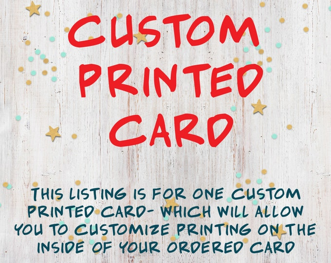Custom Printing on Inside of card, Customized Card, Customized options for your card