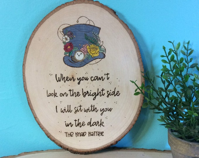 Woodburned and water colored wood slice - Alice in Wonderland Mad Hatter inspirational quote