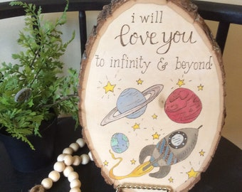 Woodburned and water colored wood slice - I will love you to infinity and beyond