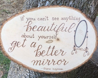 You are beautiful woodburned and water colored wood slice