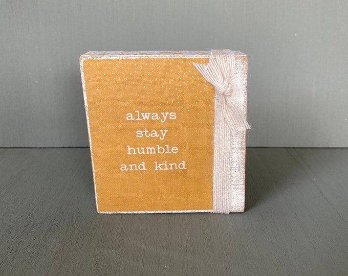Shelf sitter or tiered tray farmhouse distressed block - Always stay humble and kind