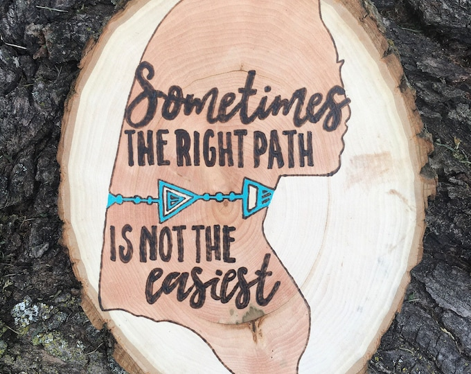 Woodburned and water colored wood slice - Pocahontas inspirational quote