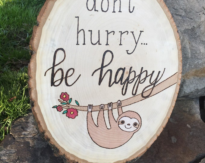 Woodburned and water colored wood slice - be happy sloth