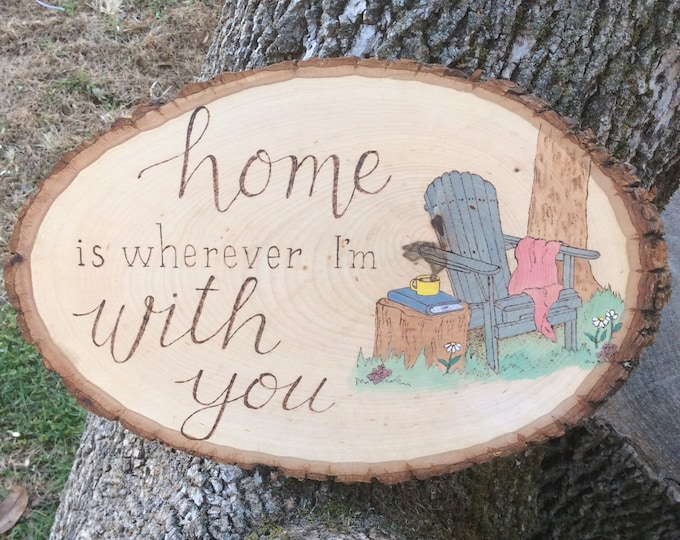 Home is wherever I'm with you woodburned and water colored wood slice