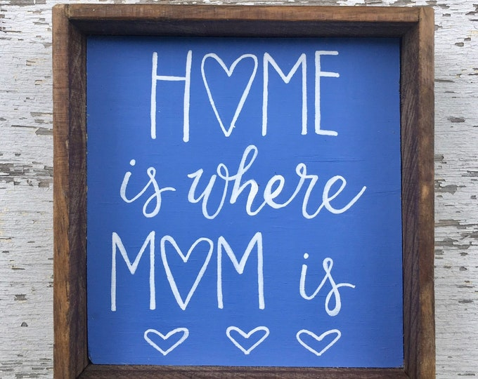 Shelf sitter or tiered tray farmhouse distressed sign - Home is where Mom is