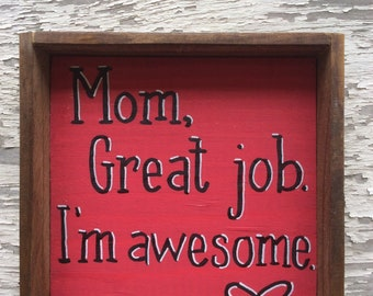 Shelf sitter or tiered tray farmhouse distressed sign - Mom, great job, I'm awesome