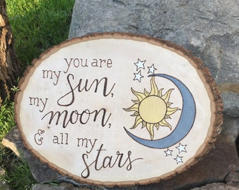 Woodburned and water colored wood slice - you are my sun, my moon, and all my stars