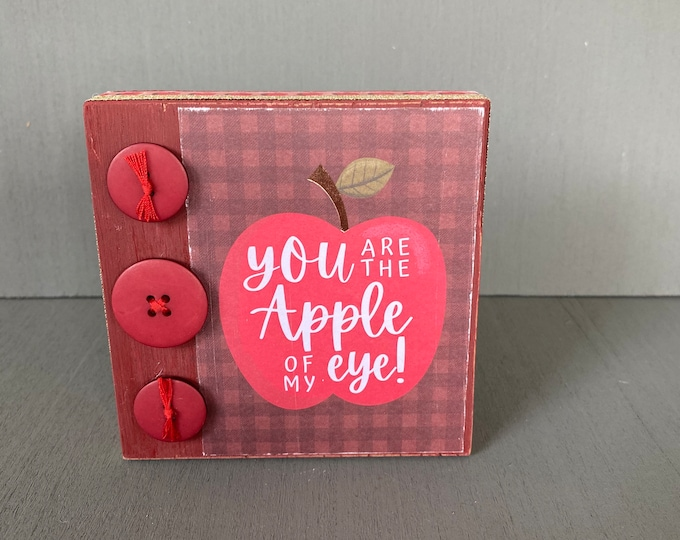 Shelf sitter or tiered tray farmhouse distressed block - You are the apple of my eye