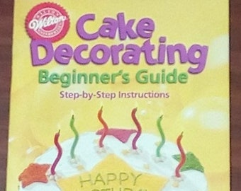 Wilton Industries Inc. 2001 Cake Decoration: A Beginners Guide Paperback Cookbook/Decoration Instructions/Decorating Examples