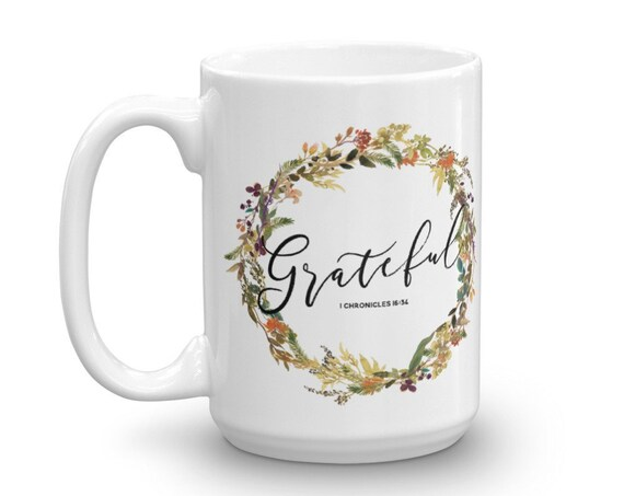 Mug Gift, Grateful, Give Thanks, 1 Chronicles 16:34, 11oz, 15oz Coffee Mug, Ceramic Mug For Mom, Thanksgiving Mug, Christmas gifts