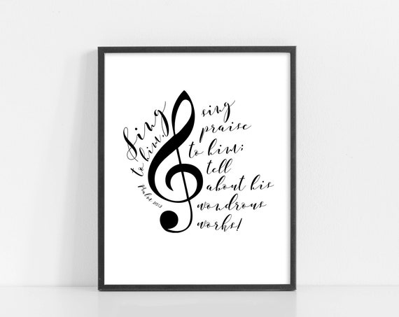 Sing to Him Digital Download - Psalm 105 Music Wall Art - Musical Note - Musical Gifts - Music Art - Printable Art - INSTANT DOWNLOAD