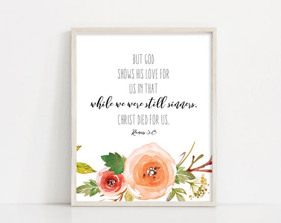 Romans 5 8 Scripture Bible Verse Wall Art - 8x10 5x7 Printable Sign - Watercolor Flowers Home Decor - Printable Art - INSTANT DOWNLOAD