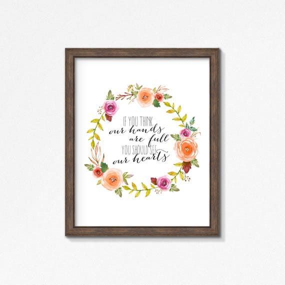 If You Think Our Hands Are Full You Should See Our Hearts - Premium Print - Poster - Big Family - Watercolor Flowers Wreath Sign - For Mom