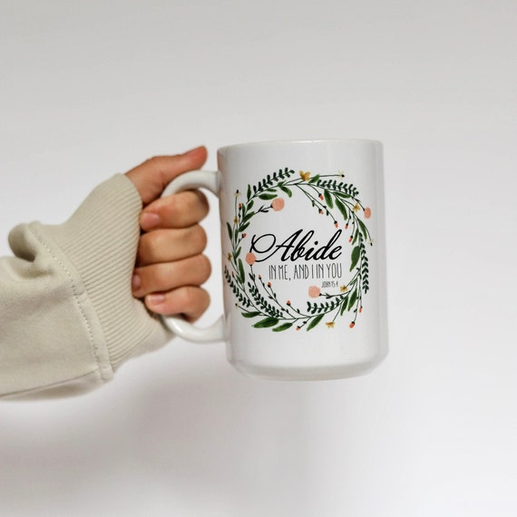 Mom gift - 11oz and 15oz Coffee Mug - Abide in Me and I in you - John 15 5 Ceramic Mug - For Mom - Watercolor Wreath Mug - Mug For Her