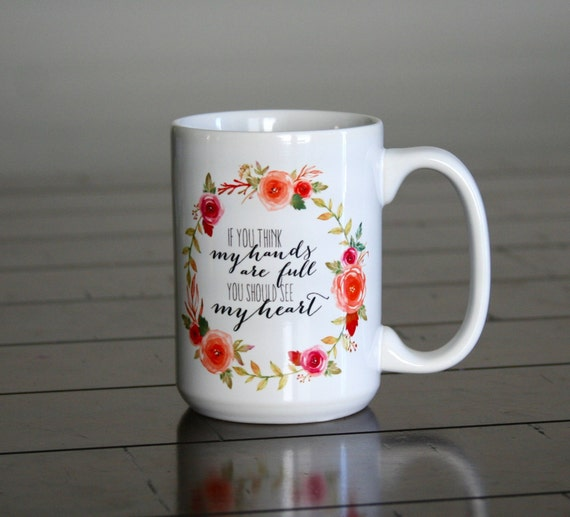 Mug for Mom - Christmas Gifts Coffee Mug - If You Think My Hands Are Full You Should See My Heart - Mothers Day Mom Mug - Baby Shower