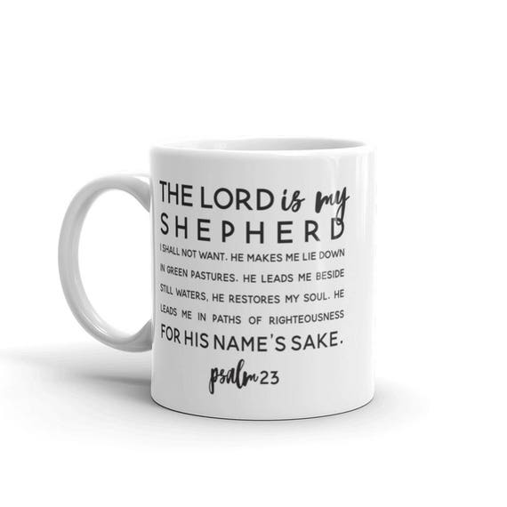 Psalm 23 Coffee Mug - 11oz and 15 oz Ceramic Mug - Black and White Modern Mug - Gift Mug - Inspirational Coffee Cup - Birthday Gift Idea